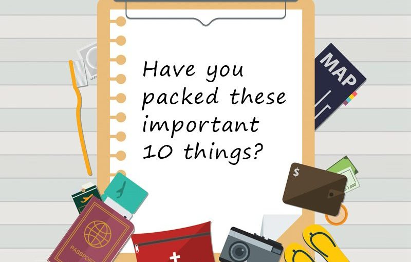 Have you packed these important 10 things?